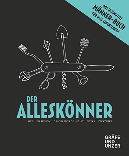 Der Alleskönner: Das ultimative Männer-Buch für...