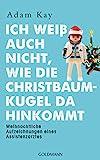 Ich weiß auch nicht, wie die Christbaumkugel da hinkommt: Weihnachtliche Aufzeichnungen eines Assistenzarztes