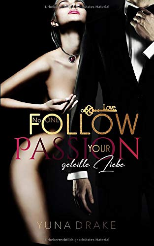 Follow your Passion: Geteilte Liebe (No., Band 1)