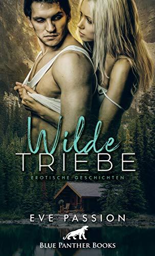 Wilde Triebe   Erotische Geschichten / Zwölf...