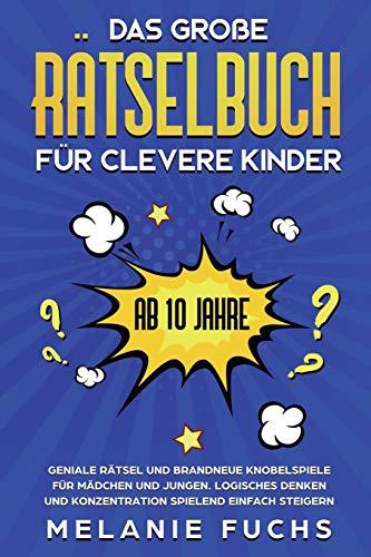 Das große Rätselbuch für clevere Kinder: ab 10...