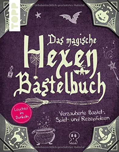 Das magische Hexen-Bastelbuch: Verzauberte...