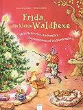 Frida, die kleine Waldhexe: Plätzchenzauber, Kuchenstück - Zusammensein ist Weihnachtsglück. Bilderbuch mit Goldfolienprägung auf dem Cover und allen Innenseiten