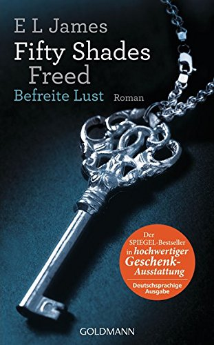 Fifty Shades Freed - Befreite Lust: Band 3 - Roman...