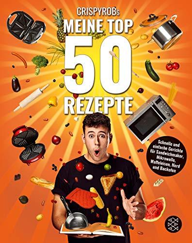 CrispyRobs Meine Top 50 Rezepte: Schnelle und...